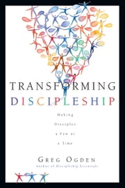 Transforming Discipleship - Making Disciples a Few at a Time ebook by Greg Ogden