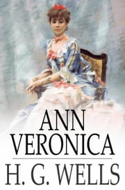 Ann Veronica - A Modern Love Story ebook by H. G. Wells