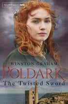 The Twisted Sword: A Poldark Novel 11 ebook by Winston Graham