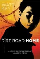 Dirt Road Home - A Novel ebook by Watt Key