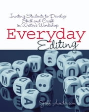 Everyday Editing - Inviting Students to Develop Skill and Craft in Writer's Workshop ebook by Jeff Anderson