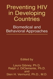 Preventing HIV in Developing Countries - Biomedical and Behavioral Approaches ebook by Laura Gibney,Ralph J. DiClemente,Sten H. Vermund