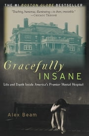 Gracefully Insane - The Rise and Fall of America's Premier Mental Hospital ebook by Alex Beam