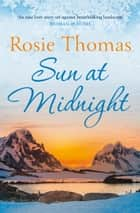 Sun at Midnight ebook by Rosie Thomas