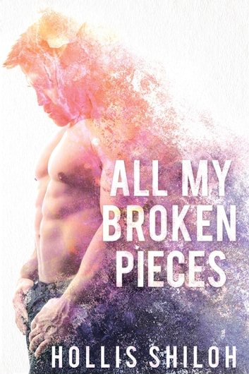 All My Broken Pieces - shifters and partners, #15 ebook by Hollis Shiloh