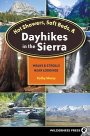Hot Showers, Soft Beds, and Dayhikes in the Sierra - Walks and Strolls Near Lodgings ebook by Kathy Morey