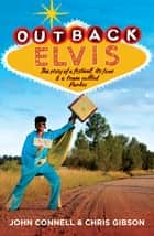 Outback Elvis - The story of a festival ebook by John Connell, Chris Gibson