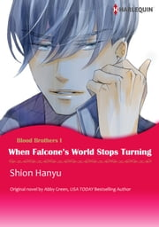 WHEN FALCONE'S WORLD STOPS TURNING - Harlequin Comics eBook by Shion Hanyu, Abby Green