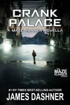 Crank Palace: A Maze Runner Novella eBook by James Dashner