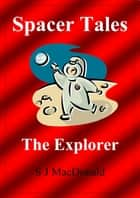 Spacer Tales: The Explorer ebook by S J MacDonald