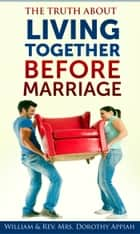 The Truth About Living Together Before Marriage ebook by William & Rev. Mrs. Dorothy Appiah