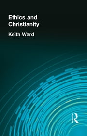 Ethics and Christianity ebook by Keith Ward