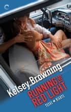 Running the Red Light ebook by Kelsey Browning