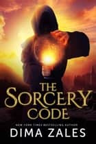The Sorcery Code (The Sorcery Code: Volume 1) - A Fantasy Novel of Magic, Romance, Danger, and Intrigue ebook by Dima Zales, Anna Zaires