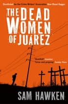 The Dead Women of Juárez eBook by Sam Hawken