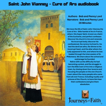 Saint John Vianney - Cure of Ars audiobook - Patron of Parish Priests audiobook by Bob and Penny Lord