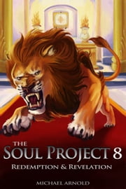 The Soul Project 8 Redemption & Revelation ebook by Michael Arnold