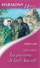 La passione di Lord Ancroft ebook by Sylvia Andrew