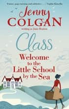 Class - Welcome to the Little School by the Sea ebook by Jenny Colgan, Jane Beaton