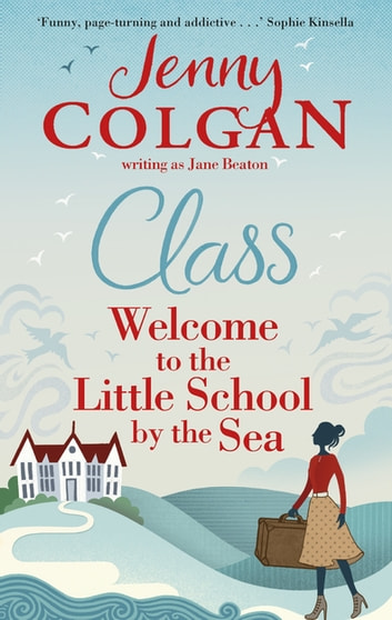 Class - Welcome to the Little School by the Sea ebook by Jenny Colgan,Jane Beaton