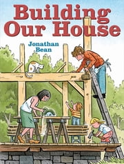Building Our House ebook by Jonathan Bean,Jonathan Bean
