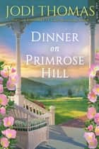 Dinner on Primrose Hill ebook by Jodi Thomas