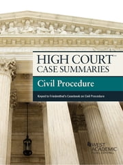 High Court Case Summaries on Civil Procedure, Keyed to Friedenthal, 11th ebook by Publishers Editorial Staff