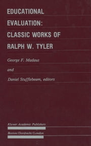 Educational Evaluation: Classic Works of Ralph W. Tyler ebook by George F. Madaus,D.L. Stufflebeam