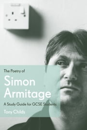 The Poetry of Simon Armitage - A Study Guide for GCSE Students ebook by Tony Childs
