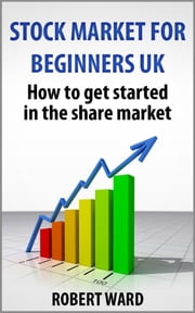 Stock Market For Beginners UK book ebook by Robert Ward
