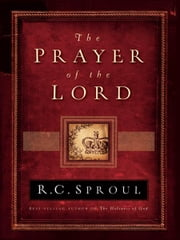 The Prayer of the Lord ebook by R.C. Sproul