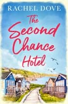 The Second Chance Hotel: A heartwarming laugh out loud romance to escape with this summer! ebook by Rachel Dove