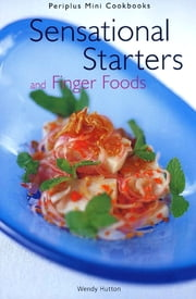 Mini Sensational Starters & Finger Foods ebook by Wendy Hutton