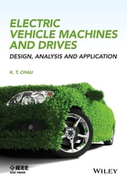 Electric Vehicle Machines and Drives: Design, Analysis and Application ebook by K. T. Chau