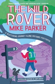 The Wild Rover: A Blistering Journey Along Britain's Footpaths ebook by Mike Parker