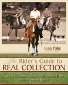 The Rider's Guide to Real Collection - Achieve Willingness, Balance and the Perfect Frame with Performance Horses ebook by Stacy Pigott, Lynn Palm, Jane Savoie