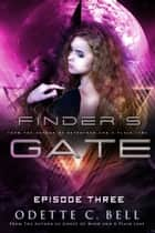Finder's Gate Episode Three ebook by Odette C. Bell