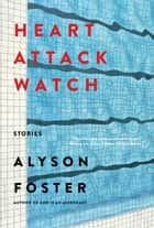 Heart Attack Watch ebook by Alyson Foster