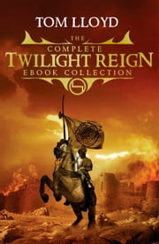 The Complete Twilight Reign Collection ebook by Tom Lloyd