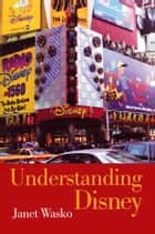 Understanding Disney - The Manufacture of Fantasy ebook by Janet Wasko