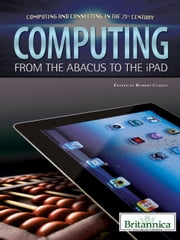 Computing - From the Abacus to the iPad ebook by Britannica Educational Publishing,Curley,Robert