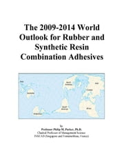The 2009-2014 World Outlook for Rubber and Synthetic Resin Combination Adhesives ebook by ICON Group International, Inc.