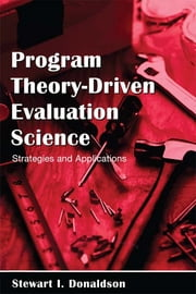 Program Theory-Driven Evaluation Science - Strategies and Applications ebook by Stewart I. Donaldson