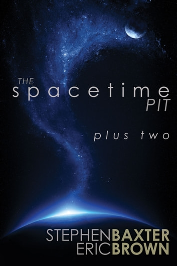 The Spacetime Pit Plus Two ebook by Stephen Baxter,Eric Brown