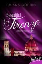 Beautiful Firenze - Erotischer Roman ebook by Rhiana Corbin