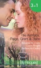 The Ashtons: Paige, Grant & Trace: The Highest Bidder / Savour the Seduction / Name Your Price (Mills & Boon Spotlight) ebook by Roxanne St. Claire, Laura Wright, Barbara McCauley