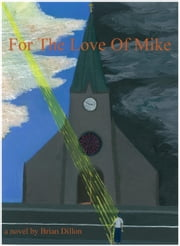 For the Love of Mike ebook by Brian Dillon