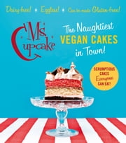 Ms Cupcake - The Naughtiest Vegan Cakes in Town ebook by Mellissa Morgan