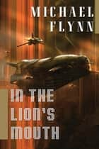 In the Lion's Mouth - A Novel ebook by Michael Flynn
