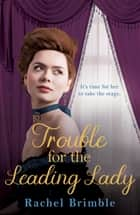 Trouble for the Leading Lady - a gripping Victorian saga ebook by Rachel Brimble